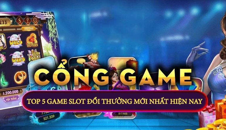 top 5 game slot doi thuong moi nhat hien nay